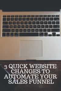 3 QUICK WEBSITE CHANGES TO AUTOMATE YOUR SALES FUNNEL